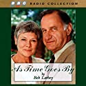 As Time Goes By Radio/TV Program by Bob Larbey Narrated by Judi Dench, Geoffrey Palmer