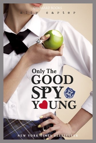 Ally Carter - Gallagher Girls 04: Only The Good Spy Young