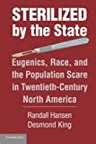 img - for Sterilized by the State: Eugenics, Race, and the Population Scare in Twentieth-Century North America book / textbook / text book