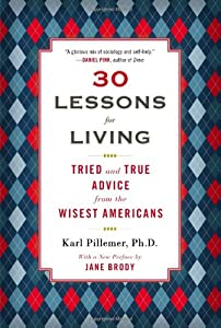 30 Lessons for Living: Tried and True Advice from the Wisest Americans by Plume