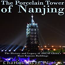 The Porcelain Tower of Nanjing: The History and Legacy of One of China's Most Famous Buildings | Livre audio Auteur(s) :  Charles River Editors Narrateur(s) : Mark Norman