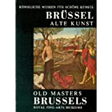 """K�nigliche Museen f�r sch�ne K�nste - Br�ssel: Alte Kunst - Brussels: Old Mastersvon """"unbekannt"""""""