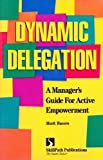 img - for Dynamic Delegation: A Manager's Guide for Active Empowerment book / textbook / text book