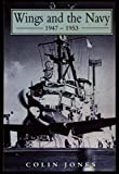 Wings and the Navy: 1947-1953 (0864178360) by Jones, Colin