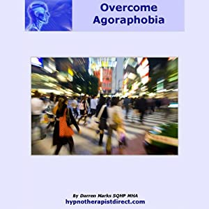 Overcome Agoraphobia: Feel Confident and Relaxed When Out and About | [Darren Marks]