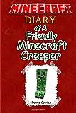 Minecraft: Diary Of A Friendly Minecraft Creeper (Volume 1)
