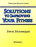 Solutions to Improving Your Fitness Volume 1 (Tips & Techniques)