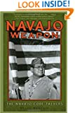 Navajo Weapon: The Navajo Code Talkers