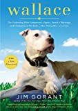 img - for Wallace: The Underdog Who Conquered a Sport, Saved a Marriage, and Championed Pit Bulls--One Flying Disc at a Time book / textbook / text book