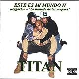 Este Es Mi Mundo II Reggaeton-G|ula Llamada De Las by Titan (2006-02-21)