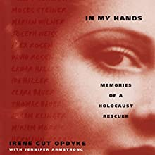 In My Hands: Memories of a Holocaust Rescuer (       UNABRIDGED) by Irene Gut Opdyke, Jennifer Armstrong - contributor Narrated by Hope Davis