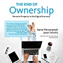 The End of Ownership: Personal Property in the Digital Economy Audiobook by Aaron Perzanowski, Jason Schultz Narrated by Paul Michael Garcia
