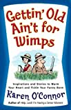 Gettin Old Aint for Wimps: Inspirations and Stories to Warm Your Heart and Tickle Your Funny Bone