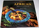 Classic African: Authentic Recipes from One of the Oldest Cuisines (Classic Cookbook Series)