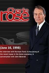 Charlie Rose with Harrison Ford; Byron Wien, Thomas Galvin & Albert Fishlow; John Berendt (June 16, 1998)