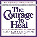 The Courage to Heal: A Guide for Women Survivors of Child Sexual Abuse (       UNABRIDGED) by Ellen Bass, Laura Davis Narrated by Ellen Bass, Laura Davis