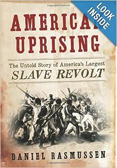 The Untold Story of America's Largest Slave Revolt - Daniel Rasmussen
