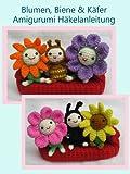 Blumen, Biene & K�fer Amigurumi H�kelanleitung (Kleine und niedliche Amigurumi 4)