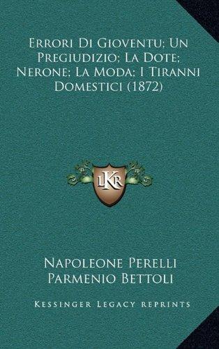 Errori Di Gioventu; Un Pregiudizio; La Dote; Nerone; La Moda; I Tiranni Domestici (1872)