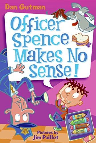 My Weird School Daze #5: Officer Spence Makes No Sense!, by Dan Gutman