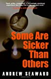 Andrew Seaward Some Are Sicker Than Others: An Addiction Recovery Thriller with Crime, Suspense, and Dark Humor