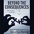 Beyond the Consequences (       UNABRIDGED) by Aleatha Romig Narrated by Romy Nordlinger