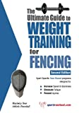 The Ultimate Guide to Weight Training for Fencing (Ultimate Guide to Weight Training: Fencing)