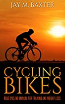 CYCLING BIKES: ROAD CYCLING MANUAL FOR TRAINING AND WEIGHT LOSS