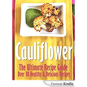 Cauliflower: The Ultimate Recipe Guide - Over 30 Delicious & Best Selling Recipes (English Edition)