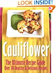 Cauliflower: The Ultimate Recipe Guid...