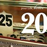 20 Life Lessons Learned While Shopping (Your Life, Better: 20 Ways Toward a Better You)