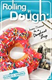 img - for Rolling in Dough: Lessons I Learned in a Doughnut Shop book / textbook / text book