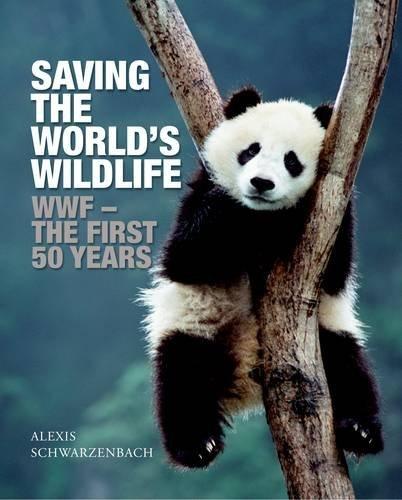 saving-the-worlds-wildlife-wwf-the-first-50-years-world-wildlife-fund-by-alexis-schwarzenbach-2011-0