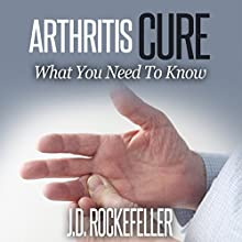 Arthritis Cure: What You Need to Know (       UNABRIDGED) by J.D. Rockefeller Narrated by Kathy Poelker