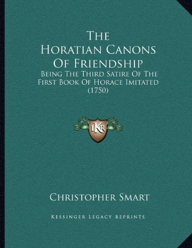 The Horatian Canons of Friendship: Being the Third Satire of the First Book of Horace Imitated (1750)
