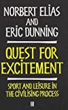 Quest for Excitement: Sport and Leisure in the Civilizing Process (0631192190) by Elias, Norbert