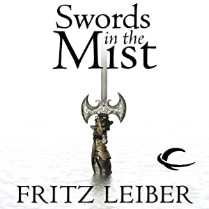 Swords in the Mist: The Adventures of Fafhrd and the Gray Mouser | [Fritz Leiber]