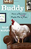 Brian McGrory Buddy: How a Rooster Made Me a Family Man