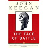 The Face of Battle: A Study of Agincourt, Waterloo, and the Somme ~ John Keegan