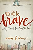 Lets All Be Brave: Living Life with Everything You Have