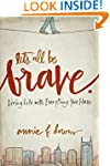Let's All Be Brave: Living Life with...