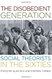 img - for The Disobedient Generation: Social Theorists in the Sixties book / textbook / text book