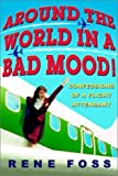 img - for By Rene Foss Around the World in a Bad Mood!: Confessions of a Flight Attendant (1st Edition) book / textbook / text book