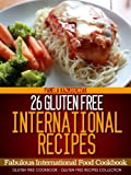 26 Gluten Free International Recipes - Fabulous International Food Cookbook (Gluten Free Cookbook - The Gluten Free Recipes Collection)