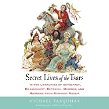 Secret Lives of the Tsars: Three Centuries of Autocracy, Debauchery, Betrayal, Murder, and Madness from Romanov Russia (       UNABRIDGED) by Michael Farquhar Narrated by Enn Reitel