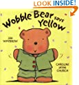 Wobble Bear Says Yellow: Picture Book