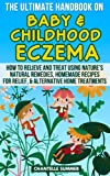 ULTIMATE HANDBOOK ON BABY AND CHILDHOOD ECZEMA: How To Relieve AndTreat UsingNatures NaturalRemedies, Homemade Recipes For Relief, & Alternative Home Treatments.