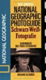 Der Groe National Geographic Photoguide. Schwaz-Wei-Fotografie: Geheimnisse der Profi-Fotografie