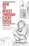 img - for How to Invest Through Every Crisis: A Timeless Investment Strategy For the Good Times, the Bad Times and for All Times. book / textbook / text book