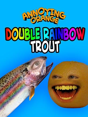 Annoying Orange - Double Rainbow Trout